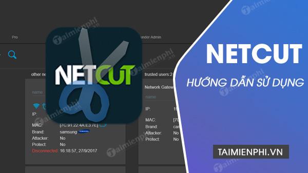 Cách sử dụng Netcut, cắt mạng trên máy tính bất kỳ